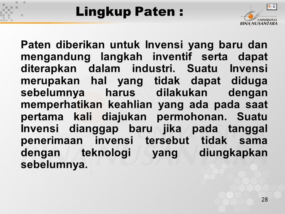 28 Lingkup Paten : Paten diberikan untuk Invensi yang baru dan mengandung langkah inventif serta dapat diterapkan dalam industri. Suatu Invensi merupa