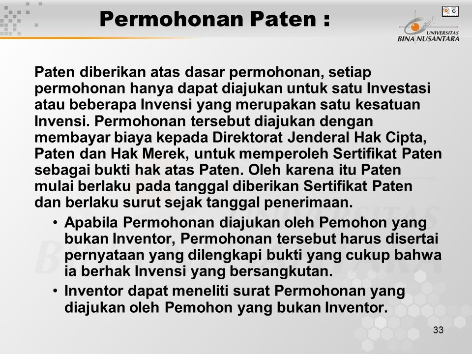 33 Permohonan Paten : Paten diberikan atas dasar permohonan, setiap permohonan hanya dapat diajukan untuk satu Investasi atau beberapa Invensi yang merupakan satu kesatuan Invensi.