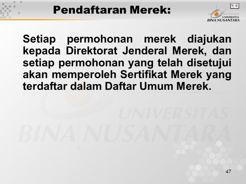 47 Pendaftaran Merek: Setiap permohonan merek diajukan kepada Direktorat Jenderal Merek, dan setiap permohonan yang telah disetujui akan memperoleh Sertifikat Merek yang terdaftar dalam Daftar Umum Merek.