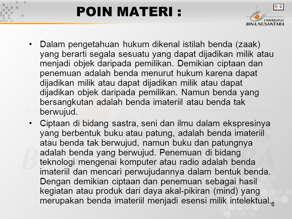 6 POIN MATERI : Dalam pengetahuan hukum dikenal istilah benda (zaak) yang berarti segala sesuatu yang dapat dijadikan milik atau menjadi objek daripad