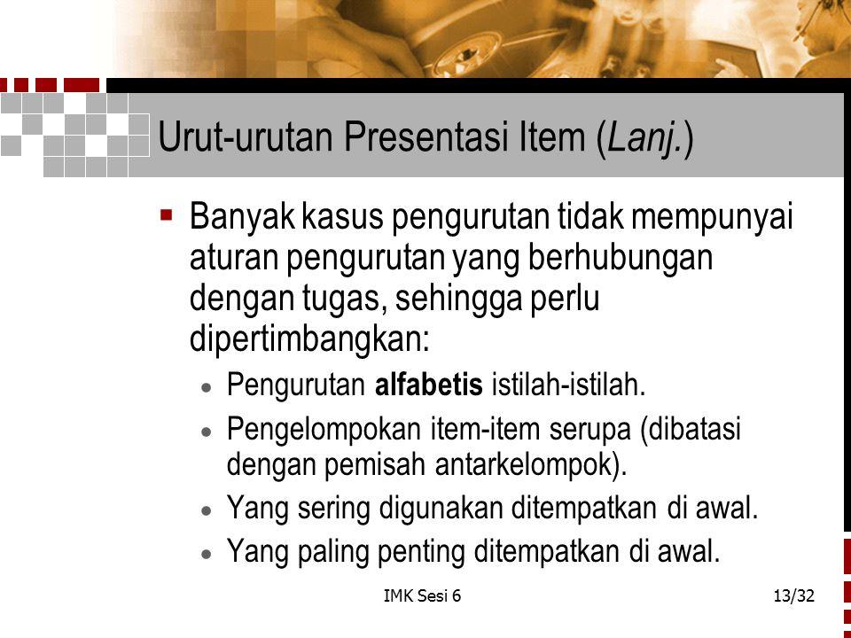 IMK Sesi 613/32 Urut-urutan Presentasi Item ( Lanj. )  Banyak kasus pengurutan tidak mempunyai aturan pengurutan yang berhubungan dengan tugas, sehin