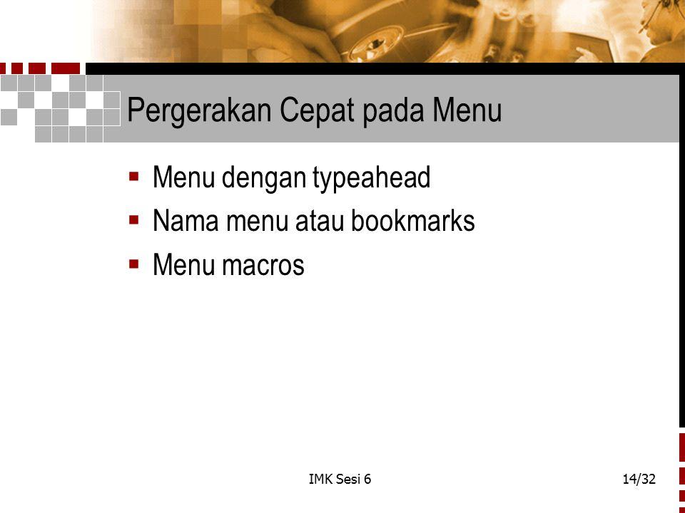 IMK Sesi 614/32 Pergerakan Cepat pada Menu  Menu dengan typeahead  Nama menu atau bookmarks  Menu macros