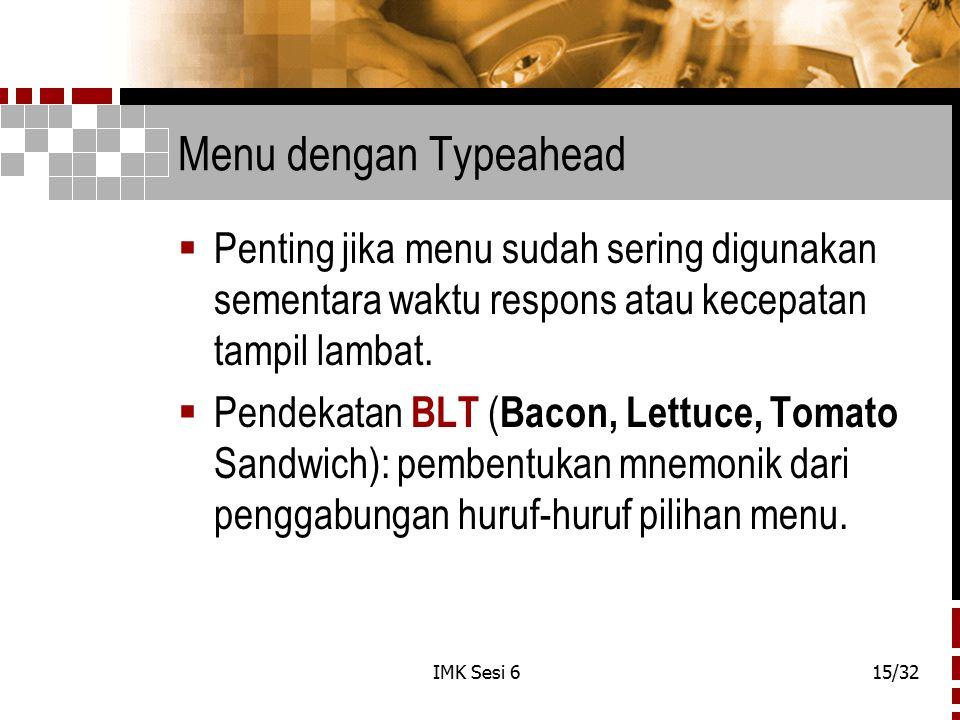 IMK Sesi 615/32 Menu dengan Typeahead  Penting jika menu sudah sering digunakan sementara waktu respons atau kecepatan tampil lambat.  Pendekatan BL