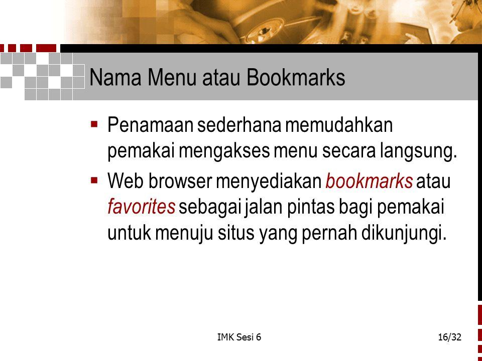 IMK Sesi 616/32 Nama Menu atau Bookmarks  Penamaan sederhana memudahkan pemakai mengakses menu secara langsung.  Web browser menyediakan bookmarks a