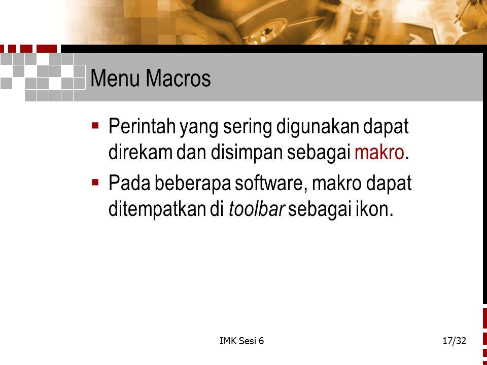 IMK Sesi 617/32 Menu Macros  Perintah yang sering digunakan dapat direkam dan disimpan sebagai makro.  Pada beberapa software, makro dapat ditempatk
