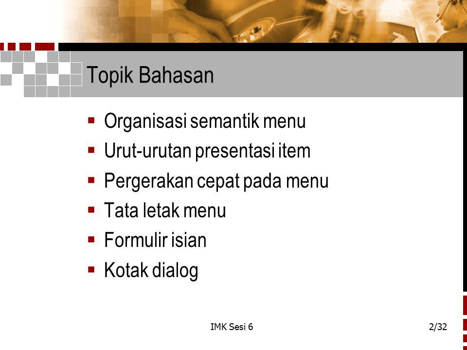 IMK Sesi 62/32 Topik Bahasan  Organisasi semantik menu  Urut-urutan presentasi item  Pergerakan cepat pada menu  Tata letak menu  Formulir isian