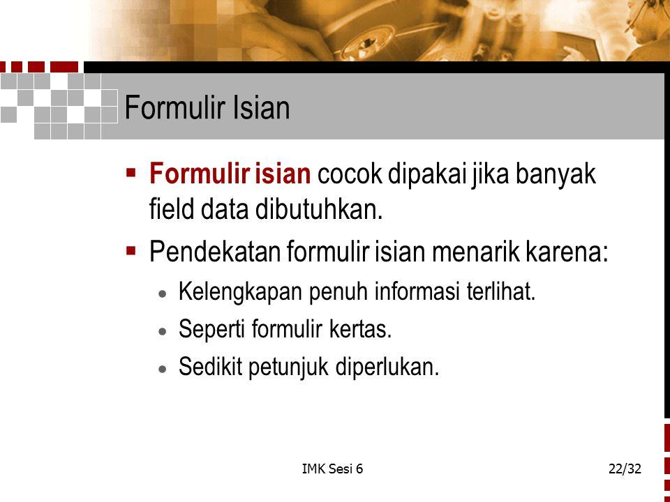 IMK Sesi 622/32 Formulir Isian  Formulir isian cocok dipakai jika banyak field data dibutuhkan.  Pendekatan formulir isian menarik karena:  Kelengk
