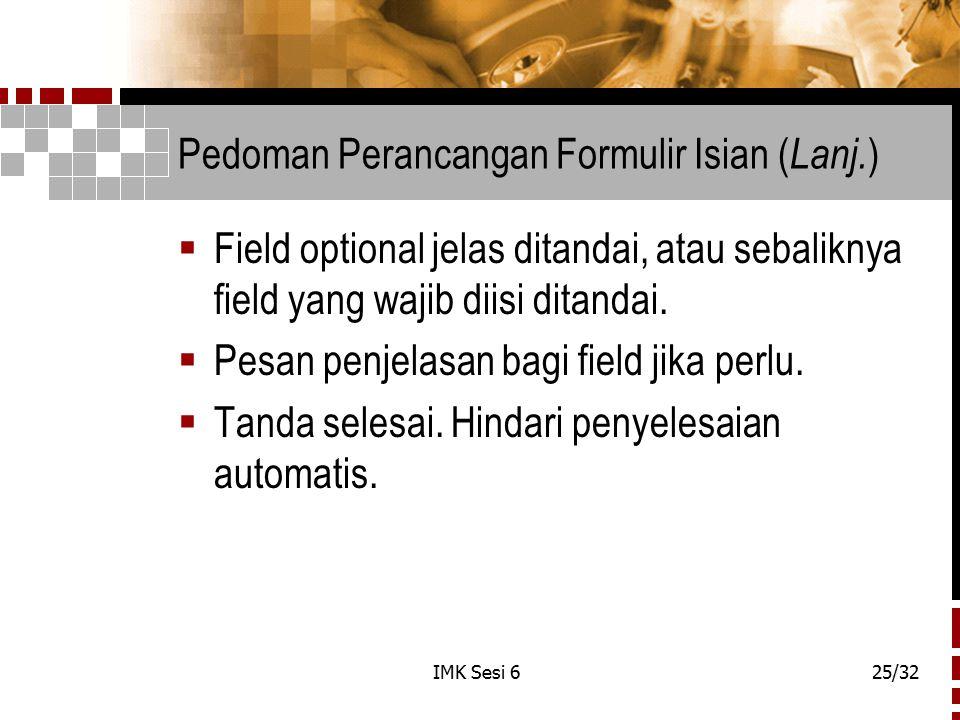 IMK Sesi 625/32 Pedoman Perancangan Formulir Isian ( Lanj. )  Field optional jelas ditandai, atau sebaliknya field yang wajib diisi ditandai.  Pesan