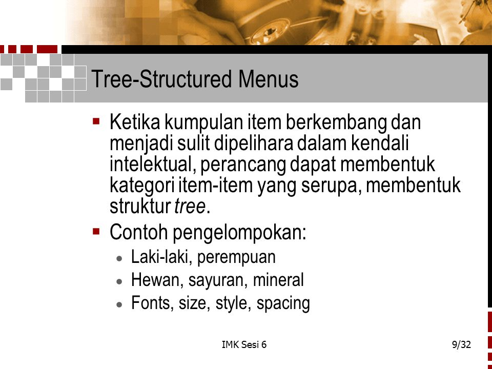 IMK Sesi 69/32 Tree-Structured Menus  Ketika kumpulan item berkembang dan menjadi sulit dipelihara dalam kendali intelektual, perancang dapat membent