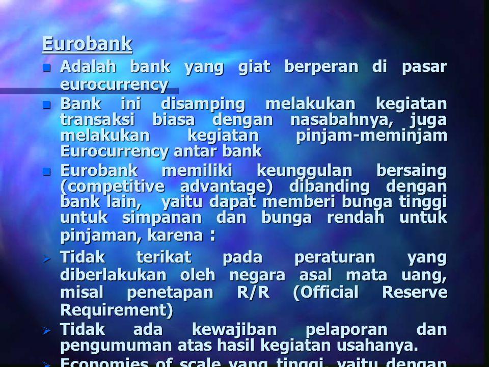 Eurobank n Adalah bank yang giat berperan di pasar eurocurrency n Bank ini disamping melakukan kegiatan transaksi biasa dengan nasabahnya, juga melaku