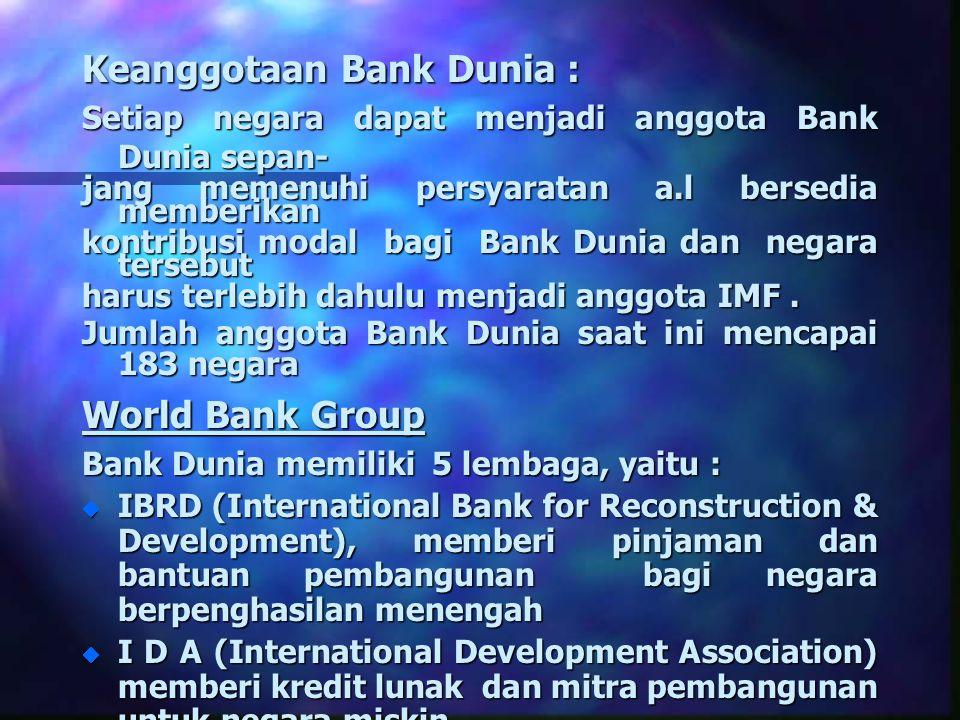 Keanggotaan Bank Dunia : Setiap negara dapat menjadi anggota Bank Dunia sepan- jang memenuhi persyaratan a.l bersedia memberikan kontribusi modal bagi