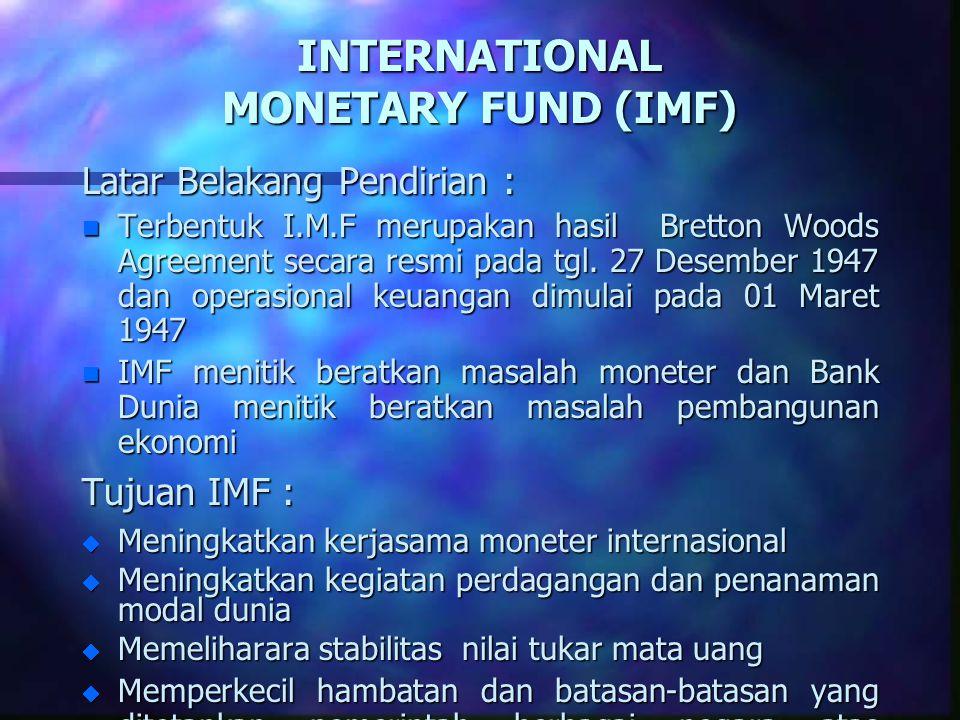 INTERNATIONAL MONETARY FUND (IMF) Latar Belakang Pendirian : n Terbentuk I.M.F merupakan hasil Bretton Woods Agreement secara resmi pada tgl. 27 Desem