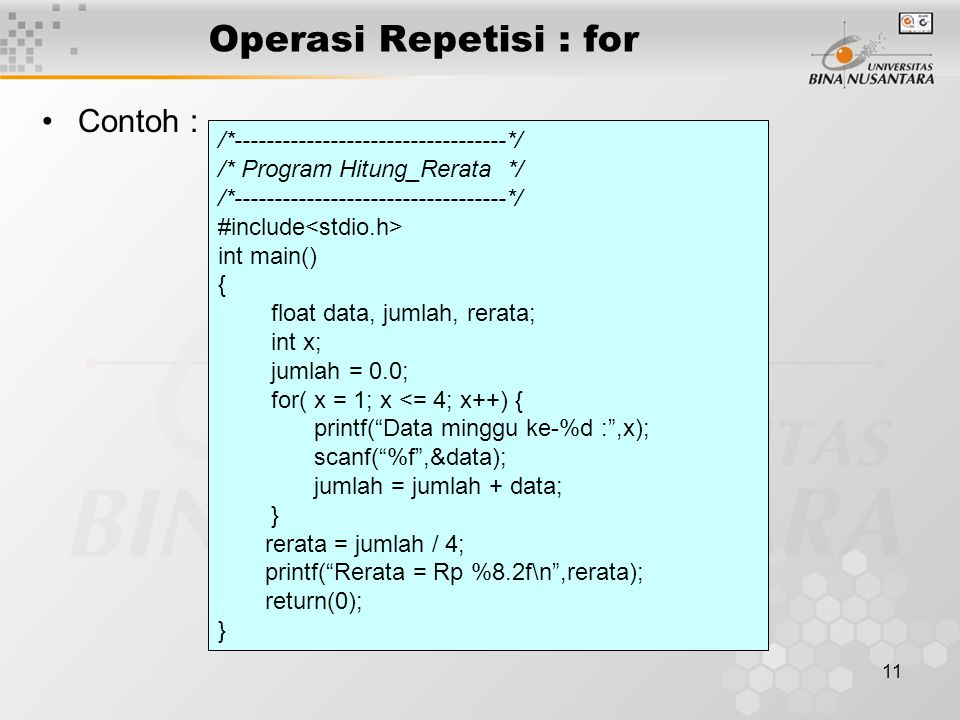 11 Operasi Repetisi : for Contoh : /*----------------------------------*/ /* Program Hitung_Rerata */ /*----------------------------------*/ #include