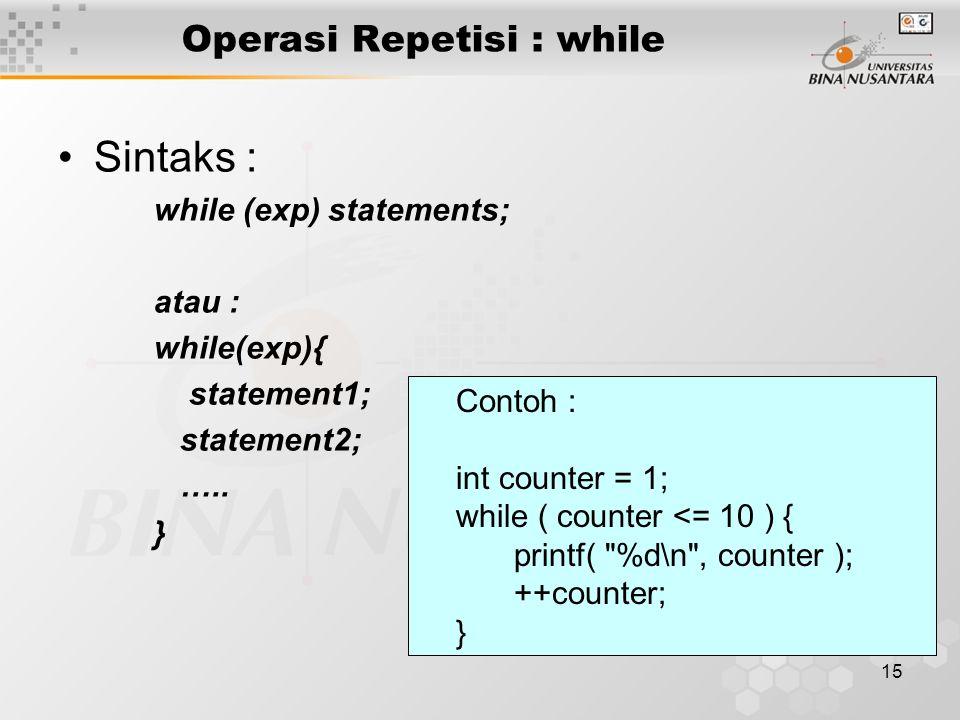 15 Operasi Repetisi : while Sintaks : while (exp) statements; atau : while(exp){ statement1; statement2; …..