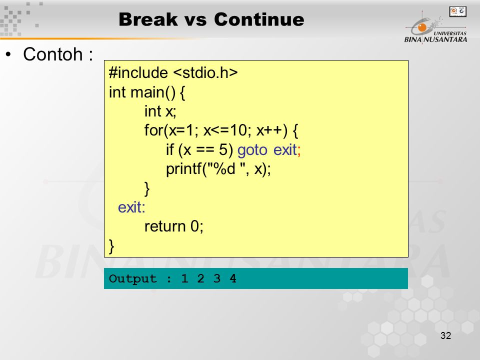 32 Break vs Continue Contoh : #include int main() { int x; for(x=1; x<=10; x++) { if (x == 5) goto exit; printf(
