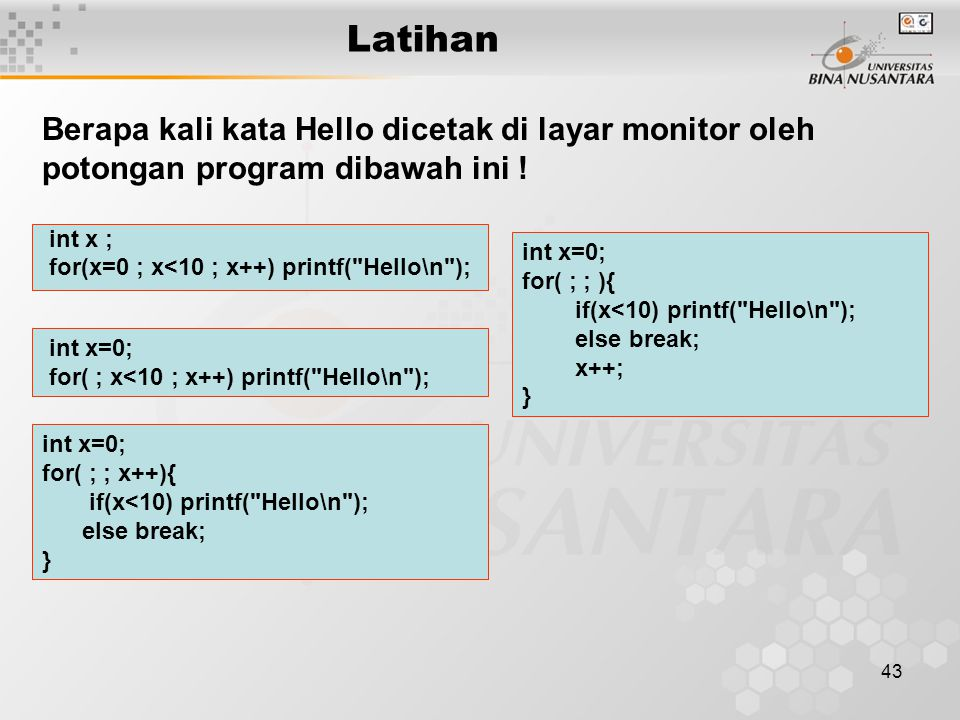 43 Latihan int x ; for(x=0 ; x<10 ; x++) printf(