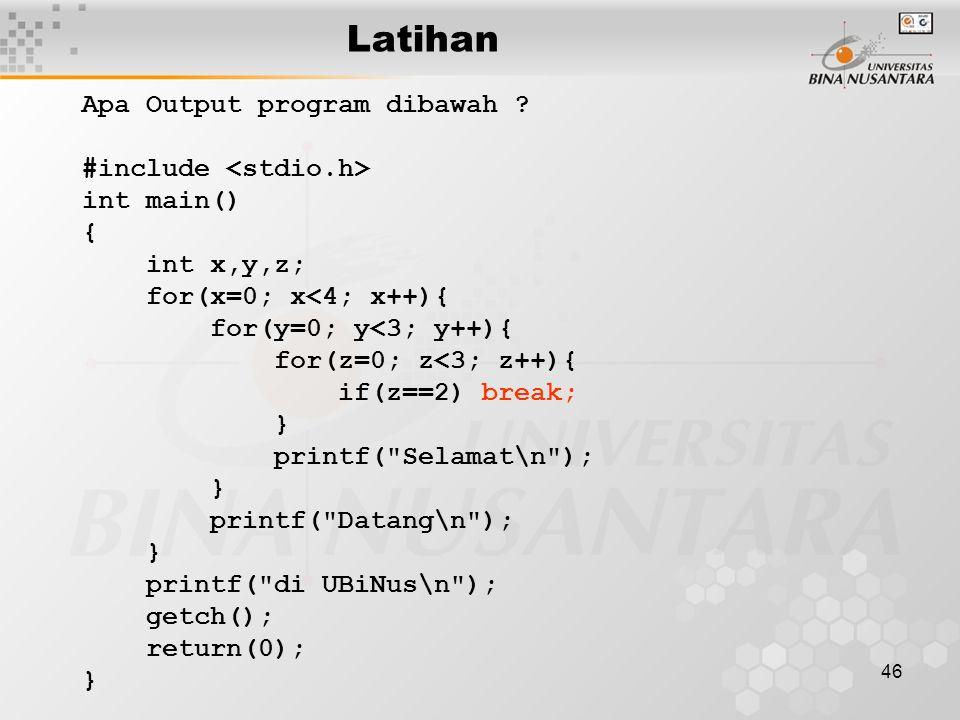 46 Latihan Apa Output program dibawah ? #include int main() { int x,y,z; for(x=0; x<4; x++){ for(y=0; y<3; y++){ for(z=0; z<3; z++){ if(z==2) break; }
