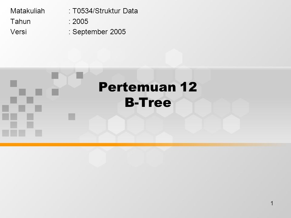 1 Pertemuan 12 B-Tree Matakuliah: T0534/Struktur Data Tahun: 2005 Versi: September 2005