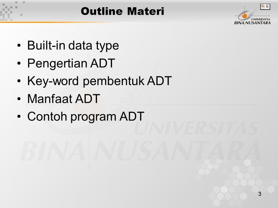 3 Outline Materi Built-in data type Pengertian ADT Key-word pembentuk ADT Manfaat ADT Contoh program ADT