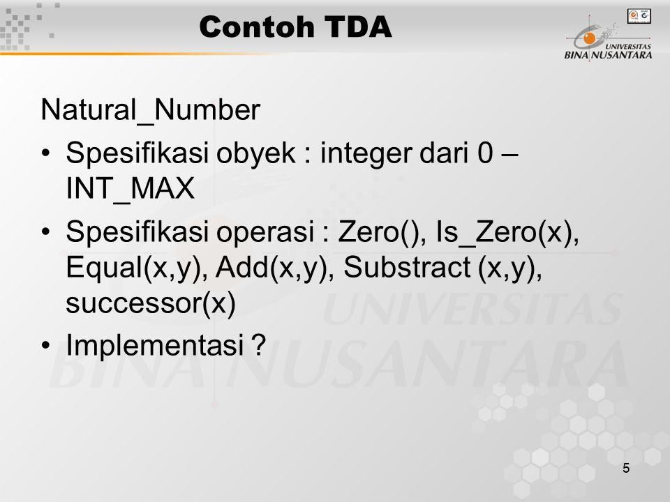 5 Contoh TDA Natural_Number Spesifikasi obyek : integer dari 0 – INT_MAX Spesifikasi operasi : Zero(), Is_Zero(x), Equal(x,y), Add(x,y), Substract (x,