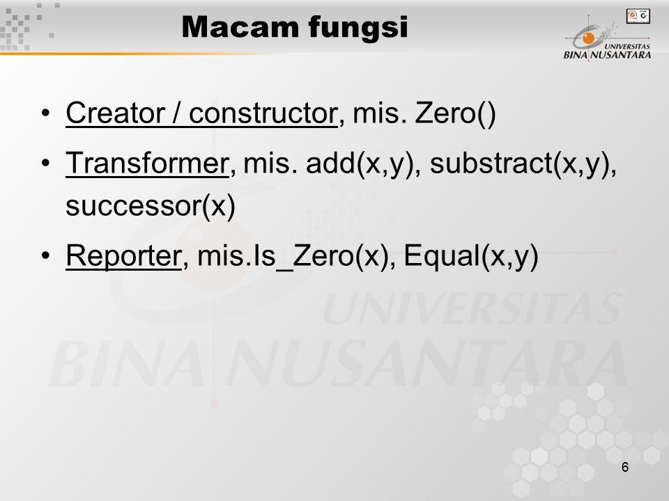 6 Macam fungsi Creator / constructor, mis. Zero() Transformer, mis. add(x,y), substract(x,y), successor(x) Reporter, mis.Is_Zero(x), Equal(x,y)