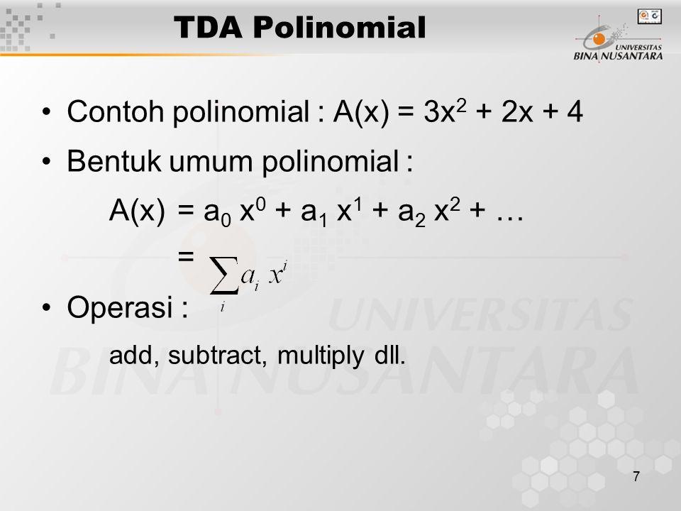 7 TDA Polinomial Contoh polinomial : A(x) = 3x 2 + 2x + 4 Bentuk umum polinomial : A(x) = a 0 x 0 + a 1 x 1 + a 2 x 2 + … = Operasi : add, subtract, m
