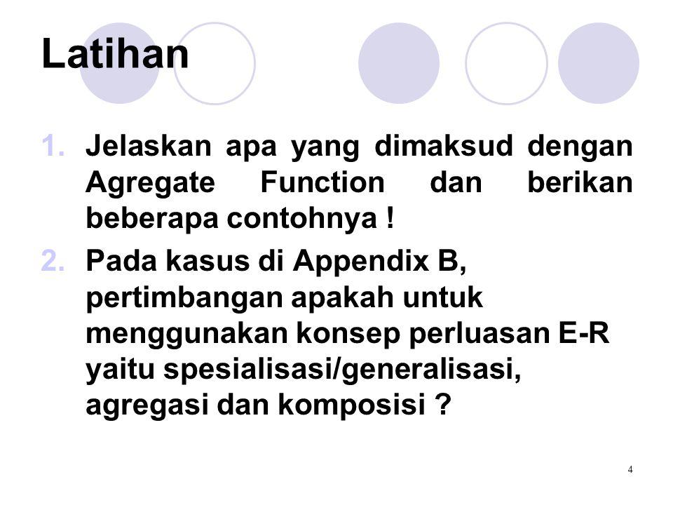 4 Latihan 1.Jelaskan apa yang dimaksud dengan Agregate Function dan berikan beberapa contohnya .