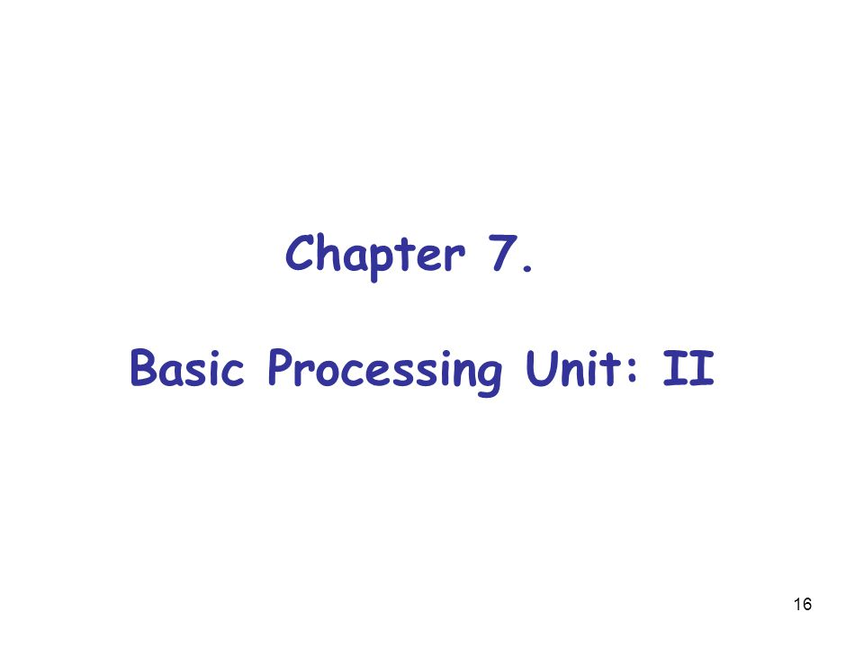 16 Chapter 7. Basic Processing Unit: II