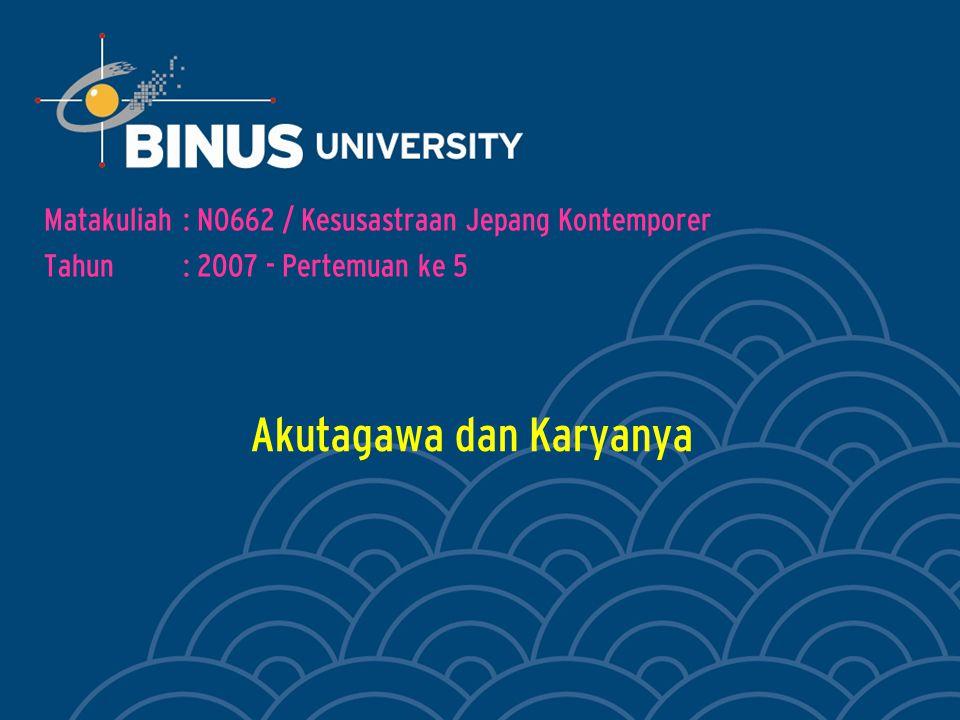 Akutagawa dan Karyanya Matakuliah: N0662 / Kesusastraan Jepang Kontemporer Tahun: 2007 - Pertemuan ke 5