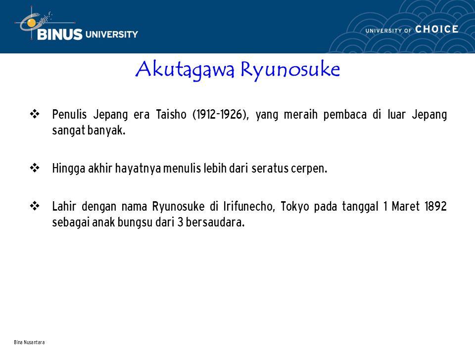 Bina Nusantara Akutagawa Ryunosuke  Penulis Jepang era Taisho (1912-1926), yang meraih pembaca di luar Jepang sangat banyak.