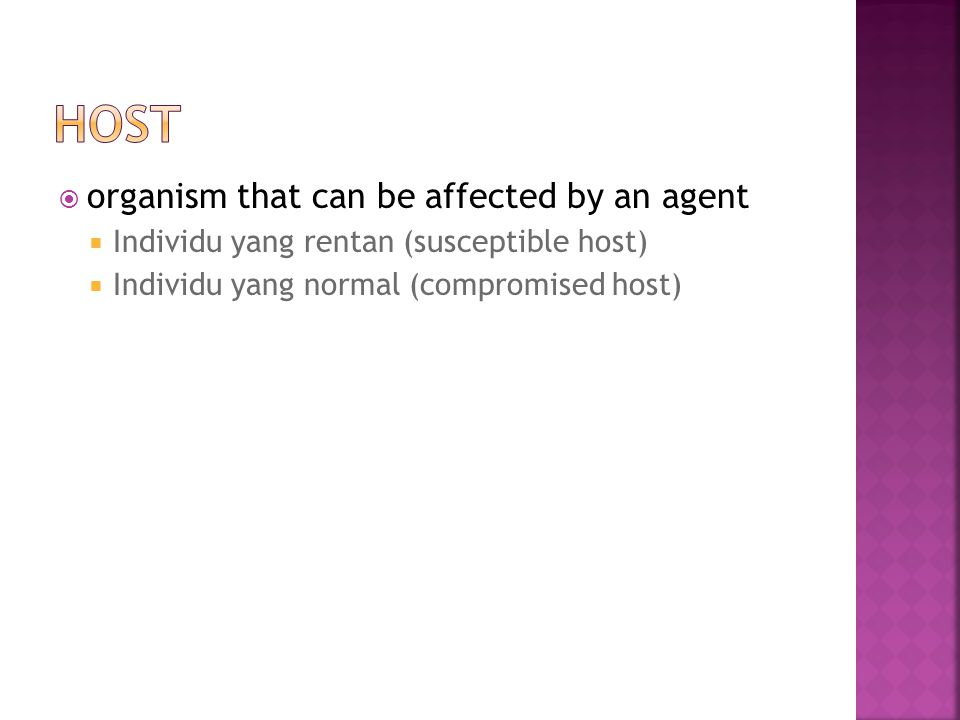  organism that can be affected by an agent  Individu yang rentan (susceptible host)  Individu yang normal (compromised host)