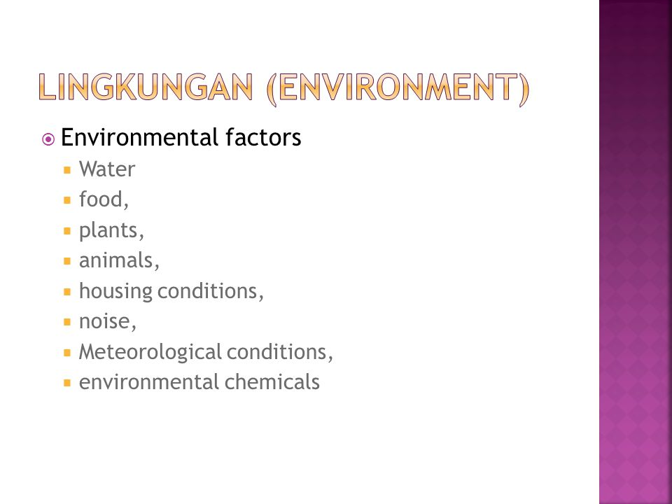  Environmental factors  Water  food,  plants,  animals,  housing conditions,  noise,  Meteorological conditions,  environmental chemicals