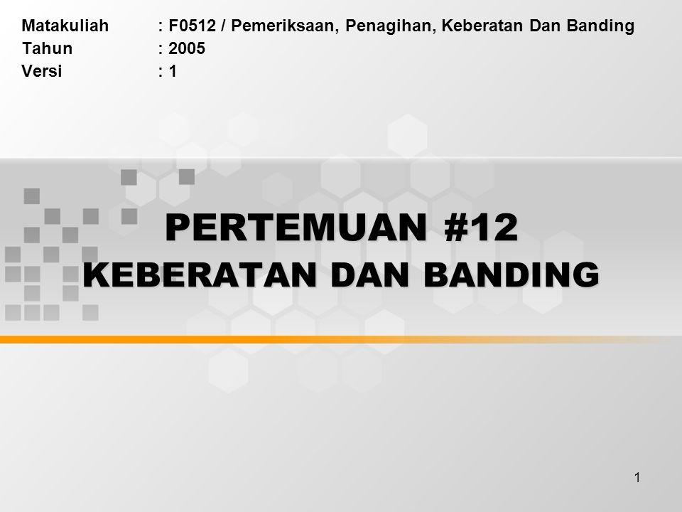 12 PEMOHON BANDING Banding dapat diajukan oleh Wajib Pajak, ahli warisnya, seorang pengurus, atau kuasa hukumnya.