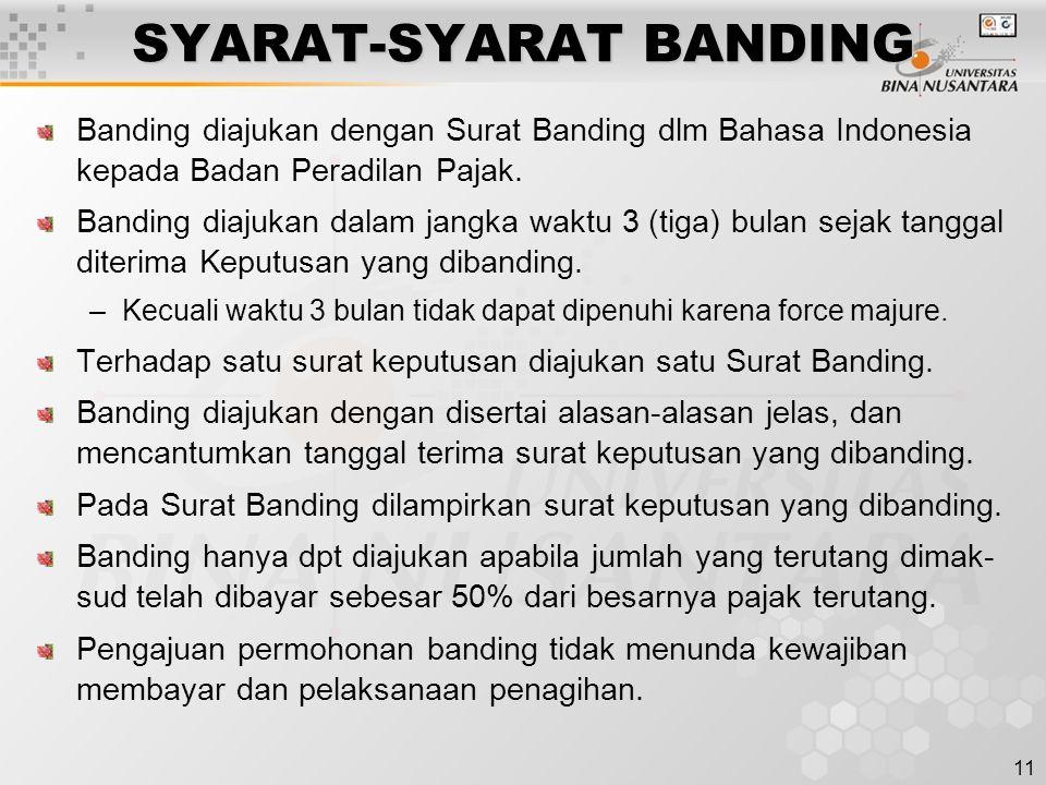 11 SYARAT-SYARAT BANDING Banding diajukan dengan Surat Banding dlm Bahasa Indonesia kepada Badan Peradilan Pajak. Banding diajukan dalam jangka waktu