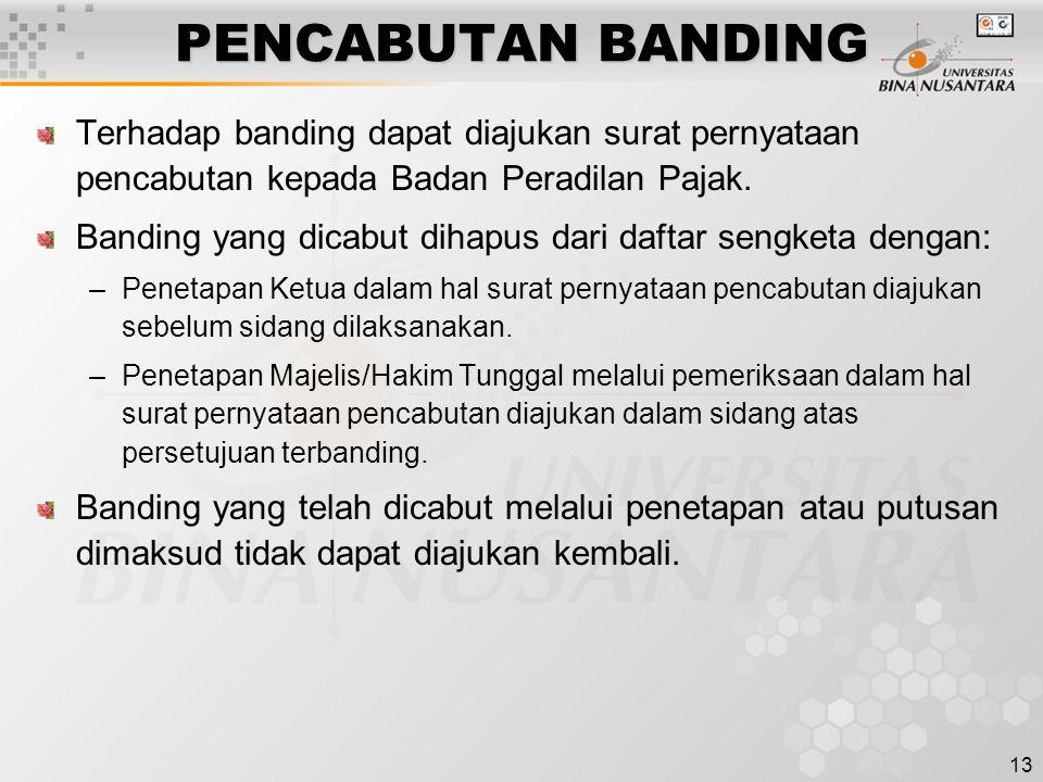 13 PENCABUTAN BANDING Terhadap banding dapat diajukan surat pernyataan pencabutan kepada Badan Peradilan Pajak. Banding yang dicabut dihapus dari daft
