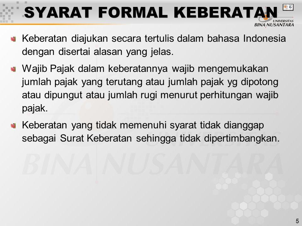 5 SYARAT FORMAL KEBERATAN Keberatan diajukan secara tertulis dalam bahasa Indonesia dengan disertai alasan yang jelas. Wajib Pajak dalam keberatannya