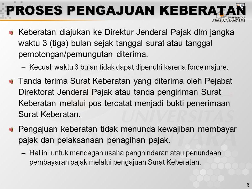 6 PROSES PENGAJUAN KEBERATAN Keberatan diajukan ke Direktur Jenderal Pajak dlm jangka waktu 3 (tiga) bulan sejak tanggal surat atau tanggal pemotongan