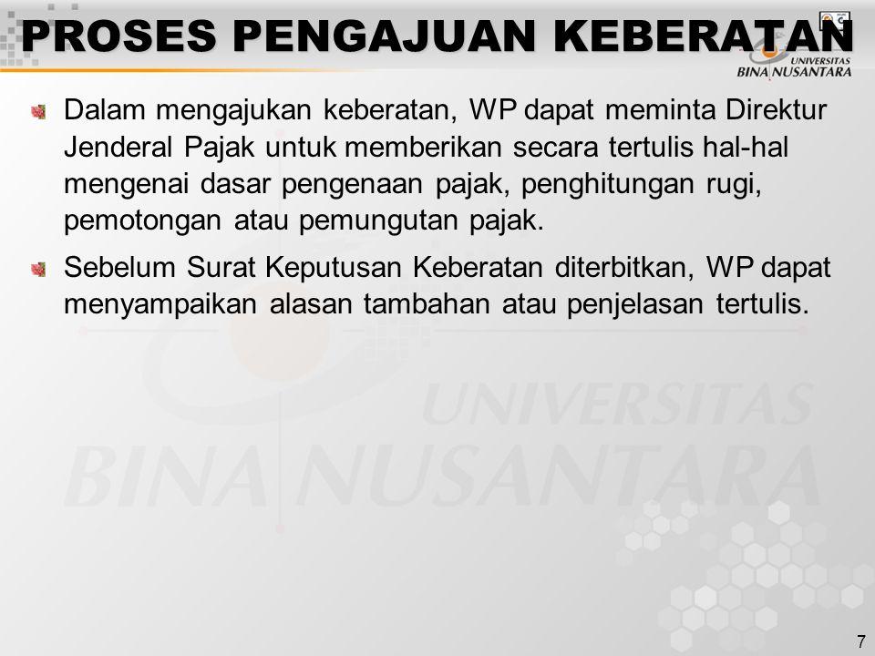 7 PROSES PENGAJUAN KEBERATAN Dalam mengajukan keberatan, WP dapat meminta Direktur Jenderal Pajak untuk memberikan secara tertulis hal-hal mengenai da