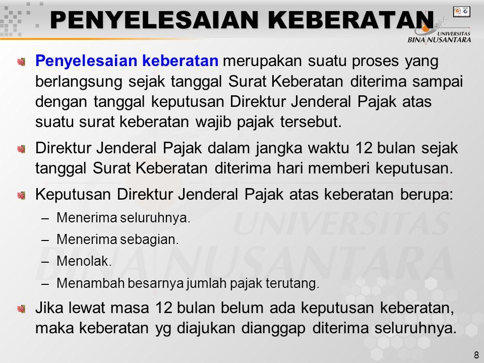 9 SK KEBERATAN SK Keberatan diterbitkan oleh Direktur Jenderal Pajak paling lambat 12 bulan sejak pengajuan keberatan diterima.