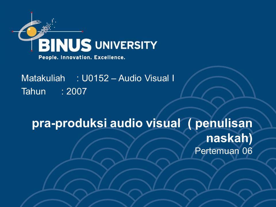 pra-produksi audio visual ( penulisan naskah) Pertemuan 06 Matakuliah: U0152 – Audio Visual I Tahun: 2007