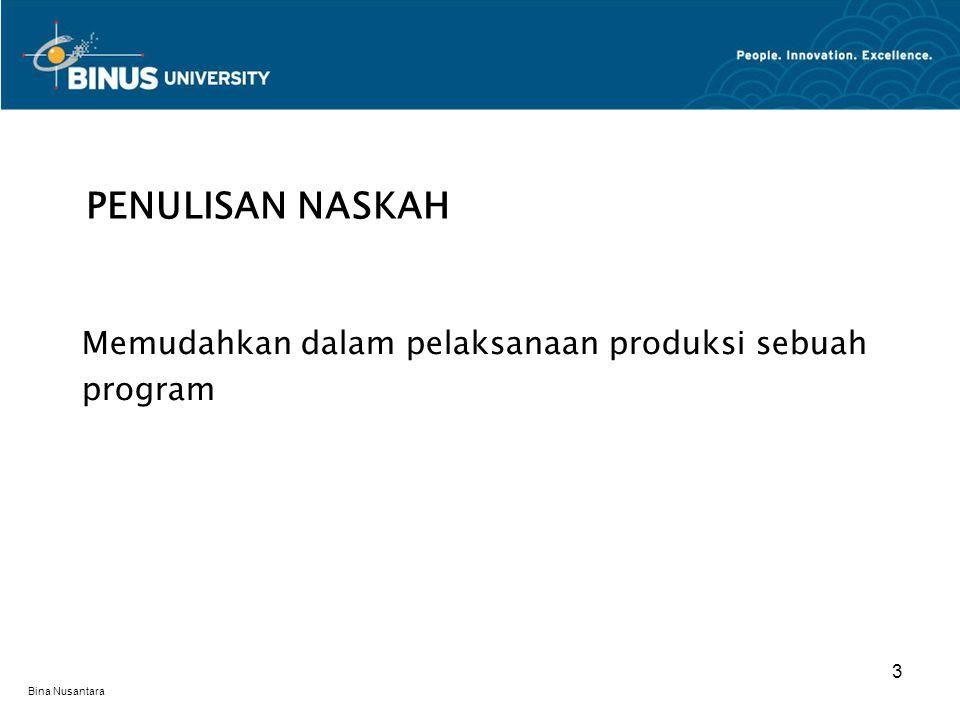 Bina Nusantara Memudahkan dalam pelaksanaan produksi sebuah program PENULISAN NASKAH 3