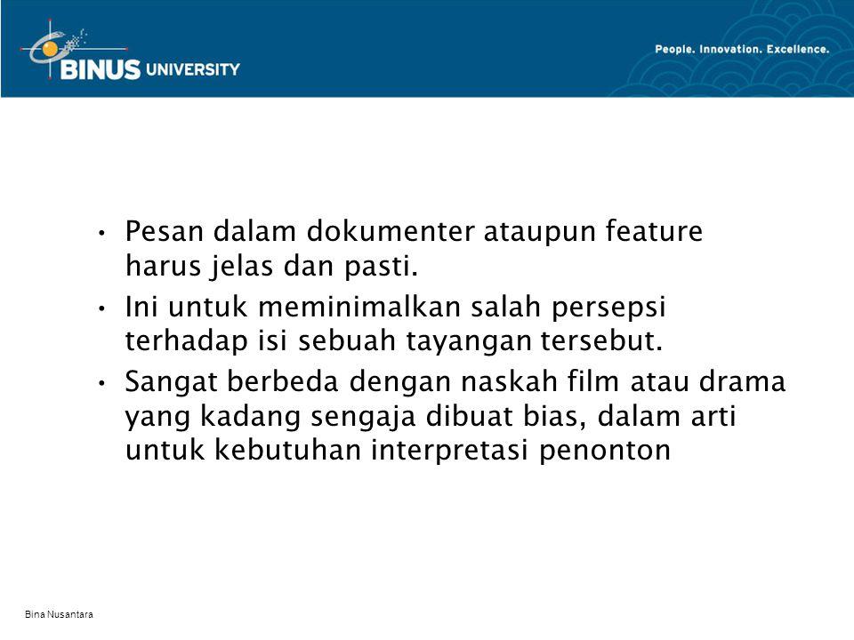Bina Nusantara Pesan dalam dokumenter ataupun feature harus jelas dan pasti.