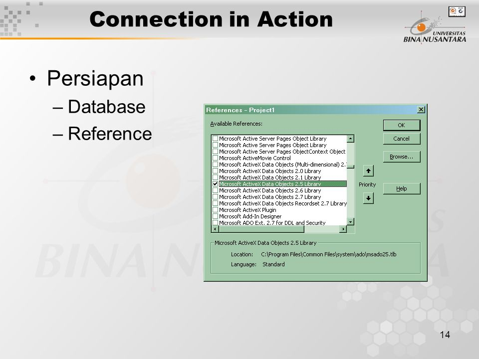 14 Connection in Action Persiapan –Database –Reference