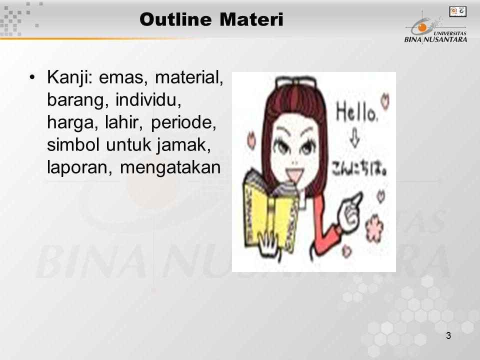 3 Outline Materi Kanji: emas, material, barang, individu, harga, lahir, periode, simbol untuk jamak, laporan, mengatakan