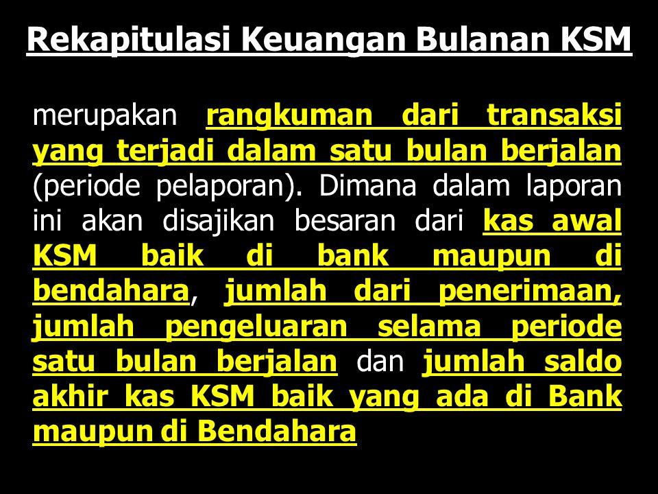 Rekapitulasi Keuangan Bulanan KSM merupakan rangkuman dari transaksi yang terjadi dalam satu bulan berjalan (periode pelaporan).