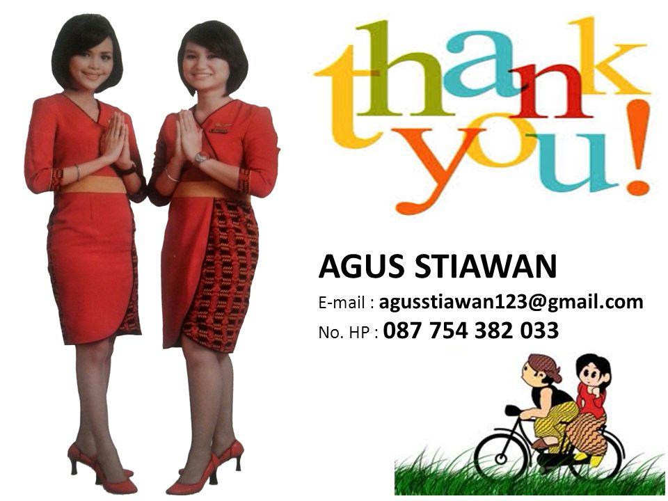 AGUS STIAWAN E-mail : agusstiawan123@gmail.com No. HP : 087 754 382 033