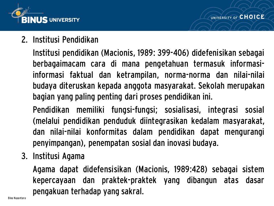 Bina Nusantara 2. Institusi Pendidikan Institusi pendidikan (Macionis, 1989: 399-406) didefenisikan sebagai berbagaimacam cara di mana pengetahuan ter