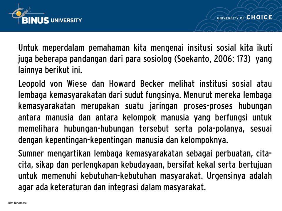 Bina Nusantara Untuk meperdalam pemahaman kita mengenai insitusi sosial kita ikuti juga beberapa pandangan dari para sosiolog (Soekanto, 2006: 173) ya