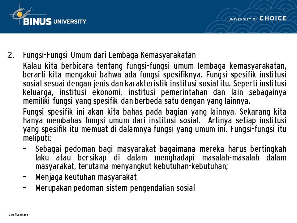 Bina Nusantara 2. Fungsi-Fungsi Umum dari Lembaga Kemasyarakatan Kalau kita berbicara tentang fungsi-fungsi umum lembaga kemasyarakatan, berarti kita