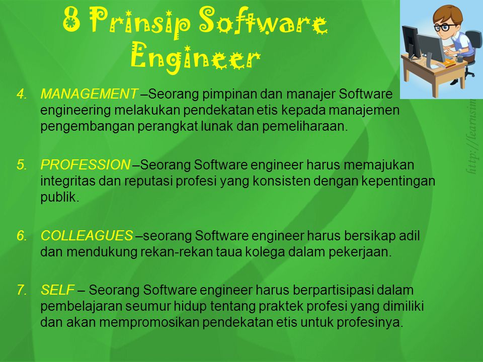ETIKA PROFESIONALISME SOFTWARE ENGINEER Kerahasiaan, seorang engineer harus menghormati kerahasiaan atasan maupun klien Seorang engineer menerima pekerjaan sesuai kompetensinya.